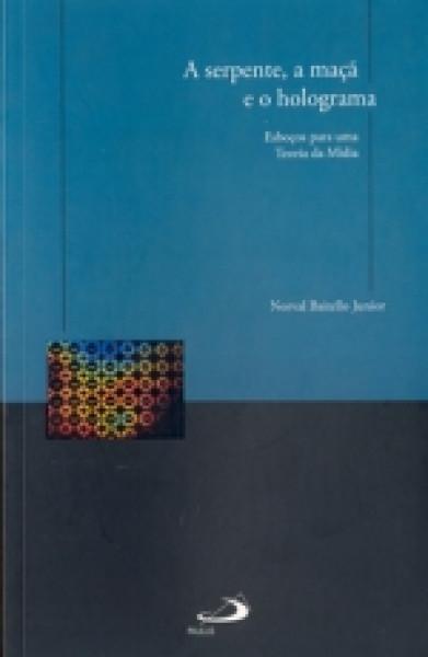 Capa de A serpente, a maçã e o holograma - Norval Baitello Junior