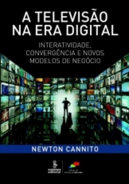 Capa de A televisão na era digital - Newton Cannito