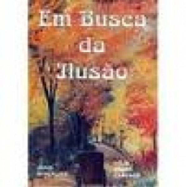 Capa de Em busca da ilusão - Célia Xavier Camargo; Espírito Jésus Gonçalves