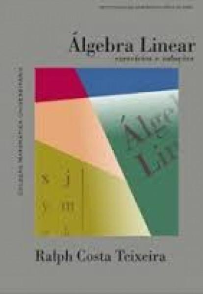 Capa de Álgebra Linear - Exercícios e soluções - Ralph Costa Teixeira