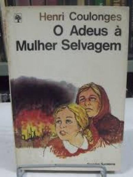 Capa de O Adeus à Mulher Selvagem - Henri Coulonges