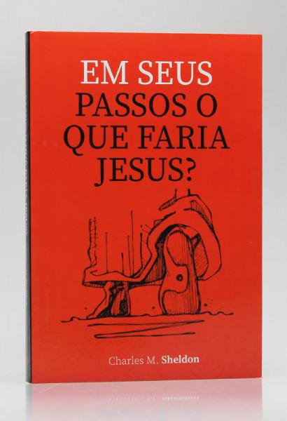 Capa de Em seus passos o que faria Jesus? - Charles M. Sheldon
