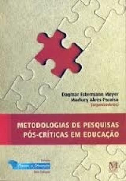 Capa de Metodologia de Pesquisas Pós-Críticas em Educação - Dagmar Estermann Meyer Marlucy Alves Paraíso orgs.