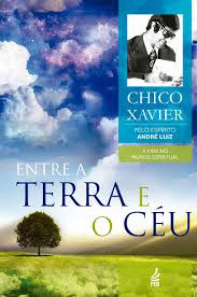 Capa de Entre a Terra e o céu - Francisco Cândido Xavier; Espírito André Luiz