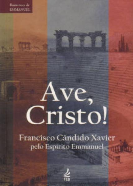 Capa de Ave, cristo! - Francisco Cândido Xavier; Espírito Emmanuel
