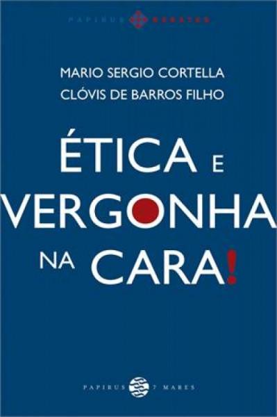 Capa de Ética e vergonha na cara - Mario Sergio Cortella; Clóvis de Barros Filho