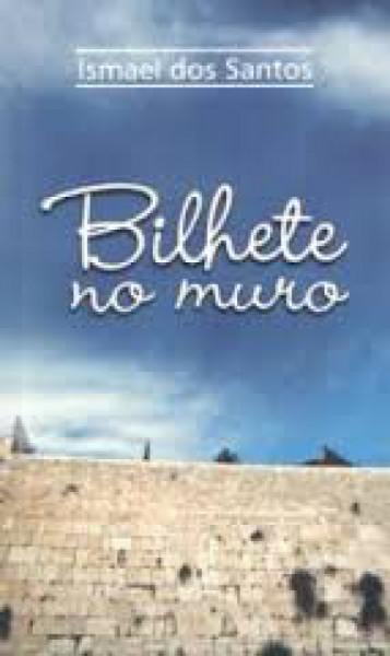 Capa de Bilhete no Muro - Ismael dos Santos