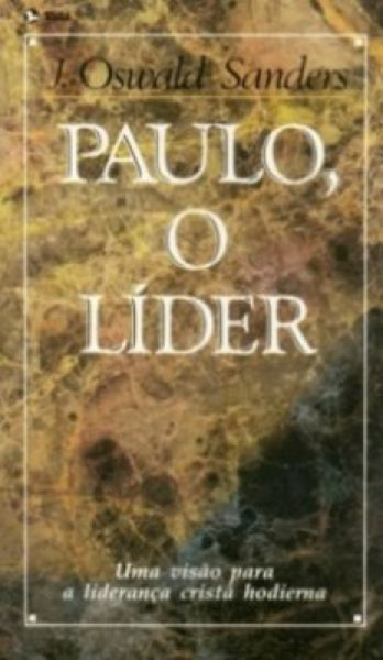 Capa de Paulo o Líder - J. Oswald Sanders