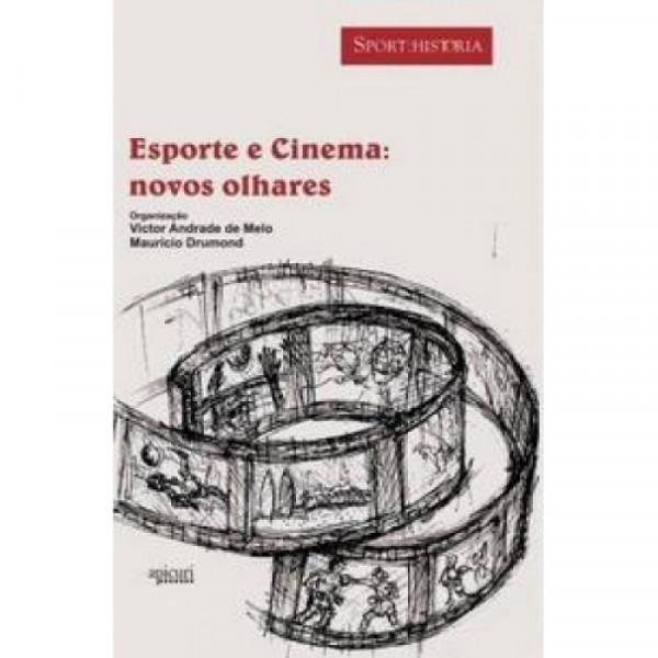 Capa de Esporte e Cinema: novos olhares - Victor Andrade de Melo, Maurício Drumond orgs.