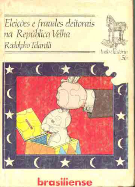 Capa de Eleições e Fraudes Eleitorais na República Velha - Rodolpho Telarolli
