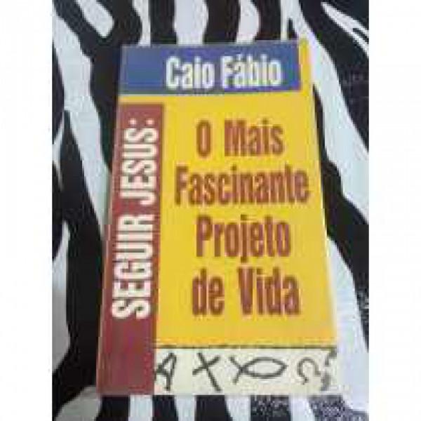 Capa de Seguir Jesus: O mais fascinante projeto de vida - Caio Fabio