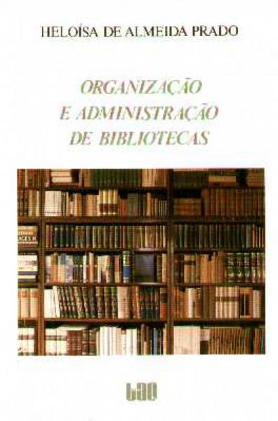 Capa de Organização e administração de bibliotecas - Heloísa de Almeida Prado