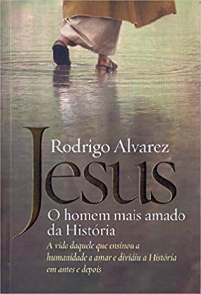 Capa de Jesus - o homem mais amado da história - Rodrigo Alvarez