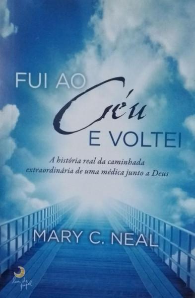 Capa de Fui ao Céu e voltei - Mary C. Neal