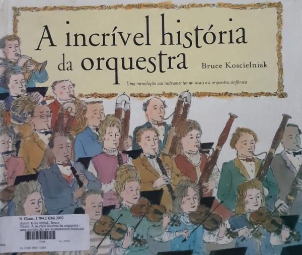 Capa de A Incrível História da Orquestra - Bruce Koscielniak