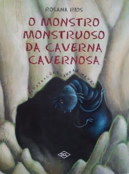 Capa de O Monstro Monstruoso da Caverna Cavernosa - Rosana Rios
