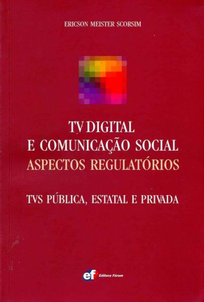 Capa de TV Digital e Comunicação  Social:Aspectos Regulatórios - Ericson Meister Scorsim