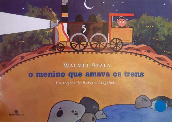 Capa de O Menino Que Amava os Trens - Walmir Ayala