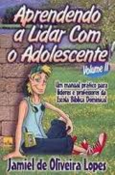 Capa de Aprendendo a lidar com o adolescente - Jamiel de Oliveira Lopes