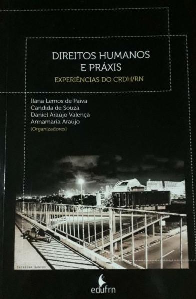 Capa de Direitos humanos e práxis - Ilana Lemos de Paiva (org.); Candida de Souza (org.); daniel Araújo Valença (org.); Annamaria Araújo (org.)