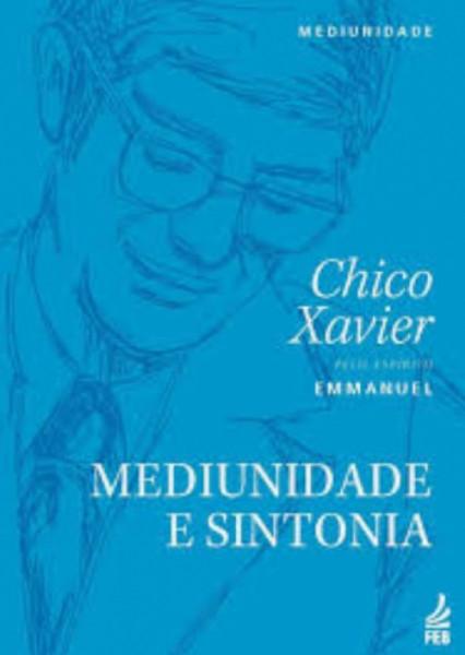 Capa de Mediunidade e sintonia - Francisco Cândido Xavier; Espírito Emmanuel