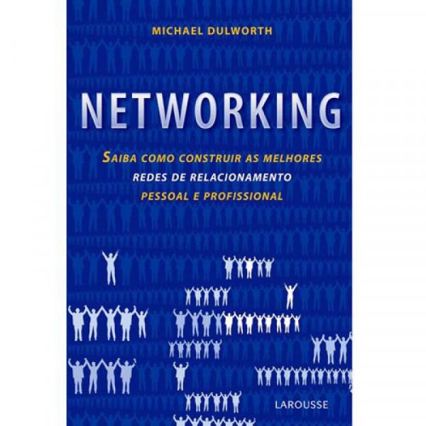 Capa de Networking: saiba como construir as melhores redes de relacionamento pessoal e profissional -
