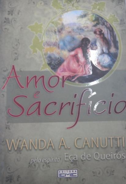 Capa de Amor e Sacrifício - Wanda A. Canutti pelo Espírito Eça de Queiroz