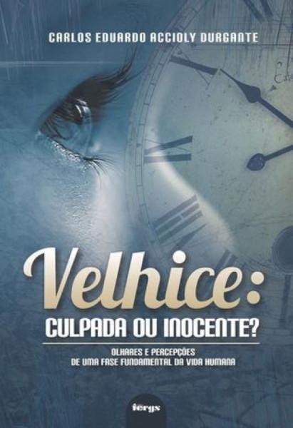 Capa de Velhice: Culpada ou Inocente - Carlos Eduardo Accioly Duragante