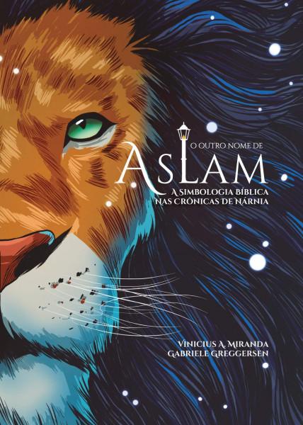 Capa de O outro nome de Aslam - Vinicius A. Miranda; Gabriele Greggersen