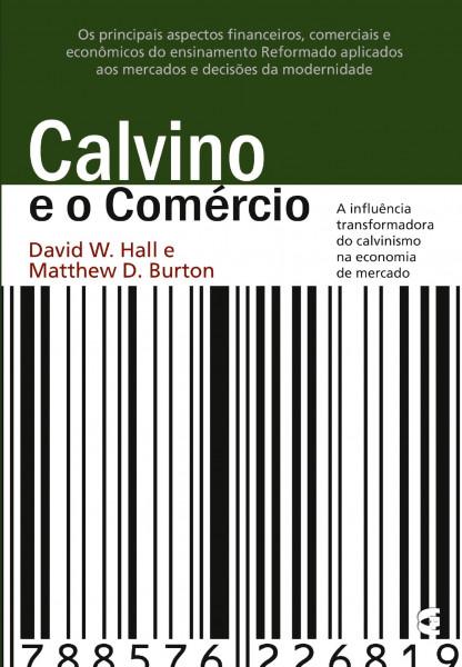 Capa de Calvino e o Comércio - David W. Hall & Matthew D. Burton